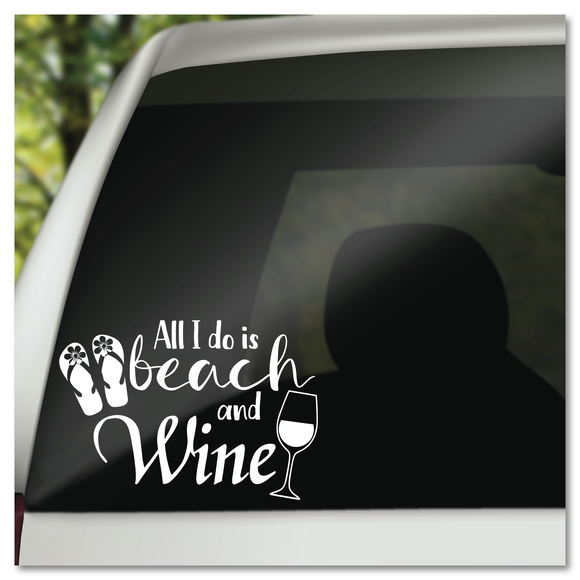 All I Do Is Beach and Wine Vinyl Decal Sticker