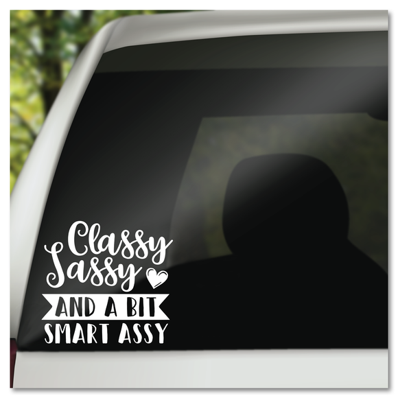 Classy Sassy and a bit Smart Assy Vinyl Decal Sticker