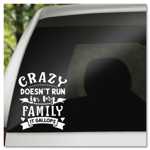 Crazy Doesn't Run In My Family It Gallops Vinyl Decal Sticker