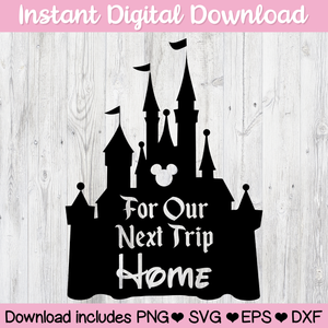 For Our Next Trip Home to Disney Disneyland Mickey Mouse Digital Download SVG PNG ESP DFX Ai for Cricut, Cameo, Sublimation, Print & More