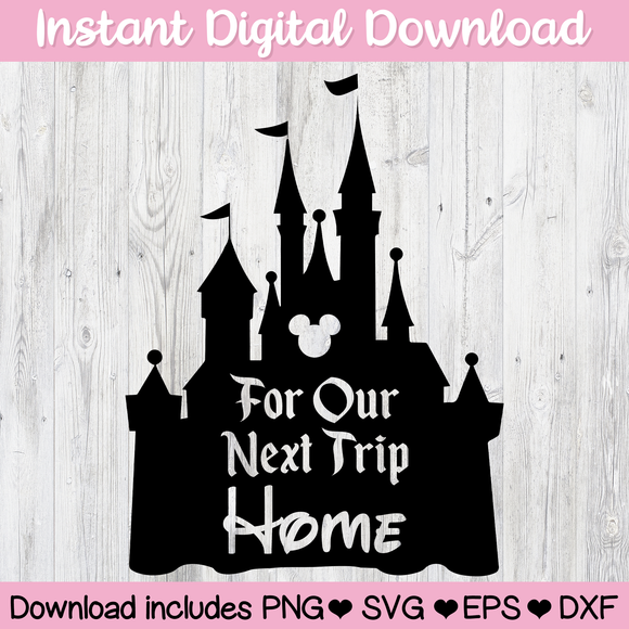 For Our Next Trip Home to Disney Disneyland Mickey Mouse Digital Download SVG PNG ESP DFX for Cricut, Cameo, Sublimation, Print & More