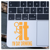 Fuck It I'm Day Drinking Vinyl Decal Sticker