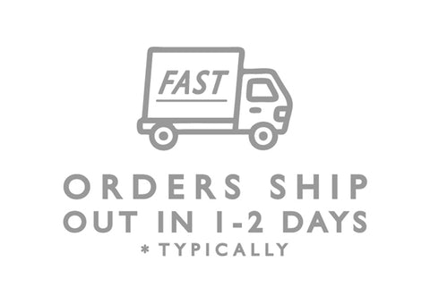 FAST SHIPPING ORDERS SHIP OUT IN 1-2 DAYS TYPICALLY