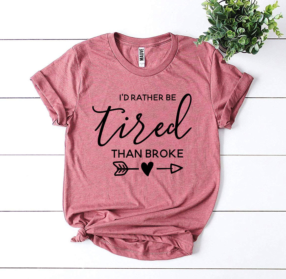 I'd Rather Be Tired Than Broke T-shirt