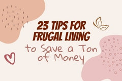 23 Tips for Frugal Living to Save a Ton of Money
