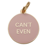 Can't Even - Dog Tag