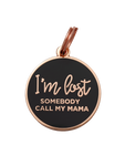 I'm Lost Somebody Call Mama - Dog Tag