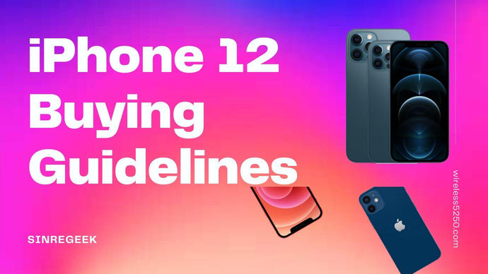 iPhone 12 Buyer's Guide and Top 12 Most concerned issues about iPhone 12