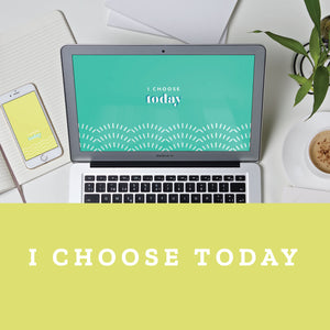 """I Choose Today"" {A Free Gift for You}"