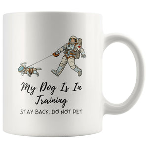 My Dog Is In Training on Coffee Mug, 11oz