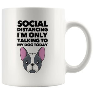 Social Distancing I Am Only Talking To My Dog Today on Coffee Mug
