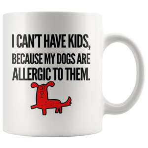 I Can't Have Kids Coffee Mug, 11oz
