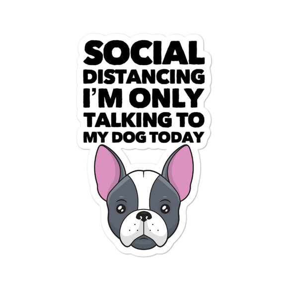 Social Distancing I Am Only Talking To My Dog Today on Bubble-Free Stickers