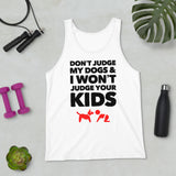 Don't Judge My Dogs & I Won't Judge Your Kids Unisex Tank Top, White