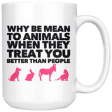 Why Be Mean To Animals on Coffee Mug, 15oz