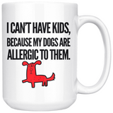 I Can't Have Kids Coffee Mug, 15oz