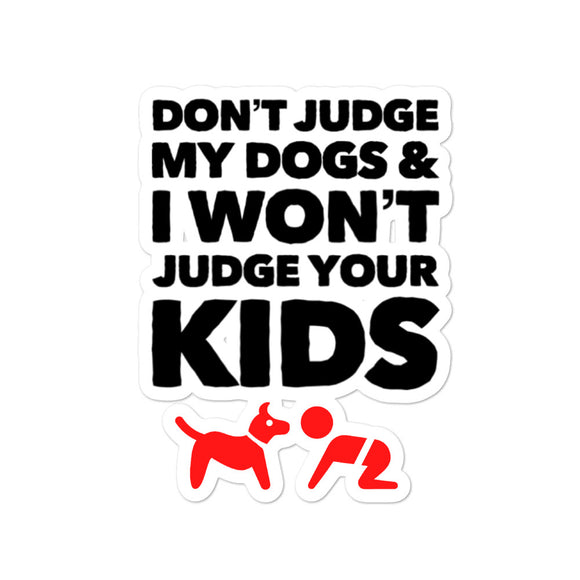 Don't Judge My Dog And I won't Judge Your Kid on Bubble-Free Stickers