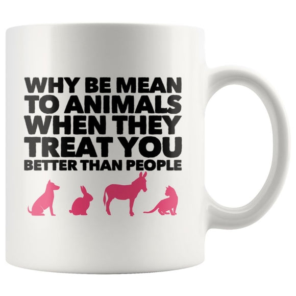 Why Be Mean To Animals on Coffee Mug, 11oz