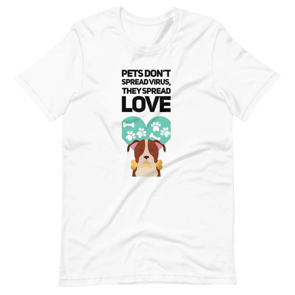 Pets Don't Spread Virus, They Spread Love on Short-Sleeve Unisex T-Shirt
