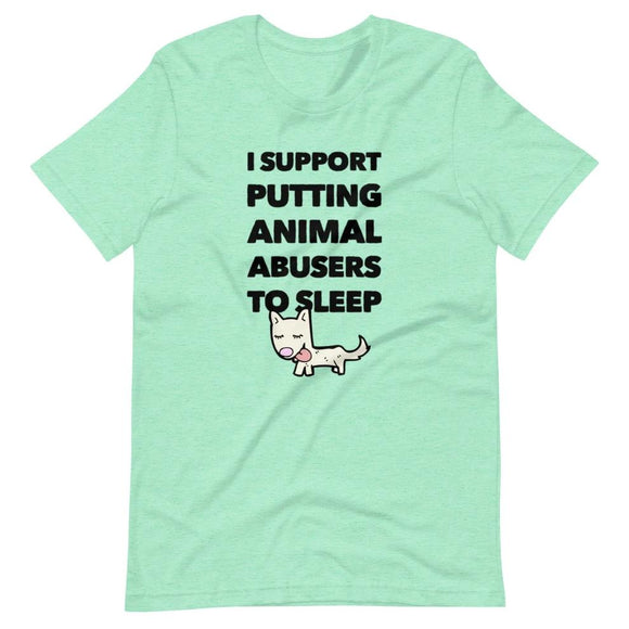 I Support Putting Animal Abusers To Sleep on Short-Sleeve Unisex T-Shirt