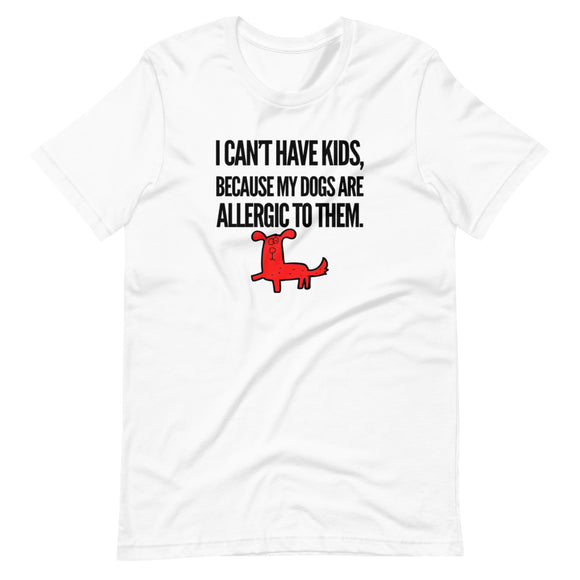 I Can't Have Kids, My Dogs Are Allergic To Them on Short-Sleeve Unisex T-Shirt