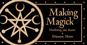 Making Magick- Manifesting your Dreams