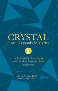 Crystal Lore, Legends and Myths -  Athena Perrakis