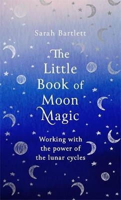 The Little book of moon magic Sarah Bartlett