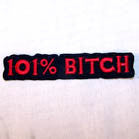 101% BITCH 4 INCH PATCH (Sold by the piece or dozen ) CLOSEOUT AS LOW AS .75 CENTS EA