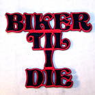 BIKER TIL I DIE 4 INCH PATCH (Sold by the piece OR dozen ) CLOSEOUT AS LOW AS .75 CENTS EA