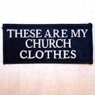 CHURCH CLOTHES 3 INCH PATCH (Sold by the piece or dozen ) -* CLOSEOUT AS LOW AS 75 CENTS EA