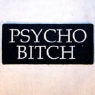 PSYCHO BITCH 4 INCH PATCH ( Sold by the piece or dozen ) *- CLOSEOUT AS LOW AS 50 CENTS EA