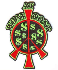 PEACE AT WHAT COST 4 INCH PATCH (Sold by the piece OR dozen ) CLOSEOUT AS LOW AS 75 CENT EA