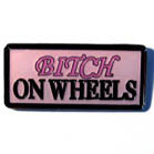 BITCH ON WHEELS OFF HAT / JACKET PIN (Sold by the dozen) *- CLOSEOUT 50 CENT EA