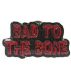 BAD TO THE BONE HAT / JACKET PIN  (Sold by the piece)