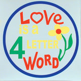 LOVE IS A 4 LETTER WORD STICKER (Sold by the dozen) CLOSEOUT NOW ONLY 10 CENTS EA