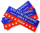 ANY FUNCTIONING ADULT 2020 POLITICAL ELECTION BUMPER STICKER (sold by the piece of dozen)