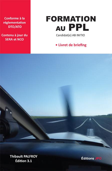 FORMATION AU PPL - Livret de briefing FORMATION PILOTE PRIVE VFR -IFR - PPL Edition JPO