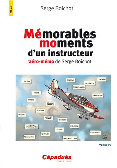Mémorables moments d'un instructeur. L'aéro-mémo de Serge Boichot PERFECTIONNEMENT ET VOL SPECIFIQUE Editions Cépadues