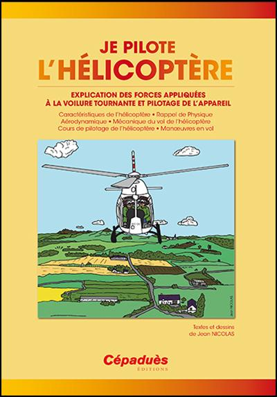 Je pilote l'Hélicoptère FORMATION HELICOPTERE Editions Cépadues