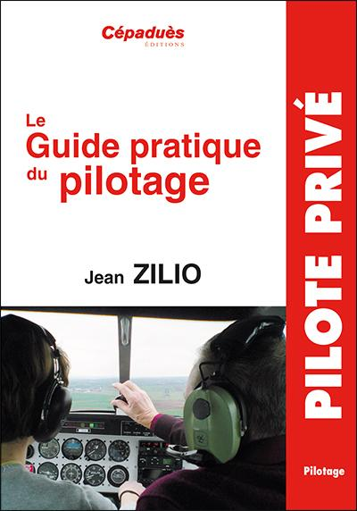 GUIDE PRATIQUE DU PILOTAGE -ZILIO- 19è ED. FORMATION PILOTE PRIVE VFR -IFR - PPL Editions Cépadues