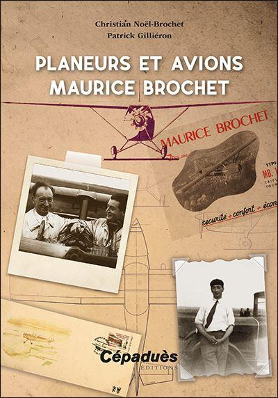 Planeurs et avions Maurice Brochet Histoire de l'Aviation Editions Cépadues
