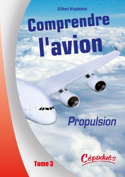 Comprendre l'Avion Tome III - Propulsion FORMATION PILOTE PRIVE VFR -IFR - PPL Editions Cépadues