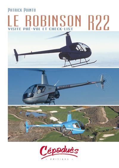 LE ROBINSON R22 : VISITE PREVOL ET CHECK-LIST PERFECTIONNEMENT ET VOL SPECIFIQUE Editions Cépadues