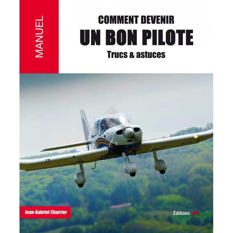 COMMENT DEVENIR UN BON PILOTE FORMATION PILOTE PRIVE VFR -IFR - PPL Edition JPO