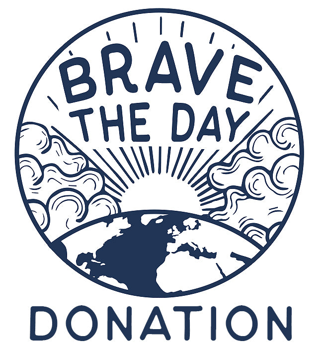 BRAVE THE DAY - DONATION