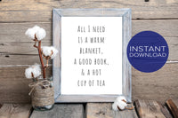 Readers Printable Art - Tea Printable - Book Lovers Gift - All I Need is a Warm Blanket A Good Book and a Hot Cup of Tea - Wall Art Print