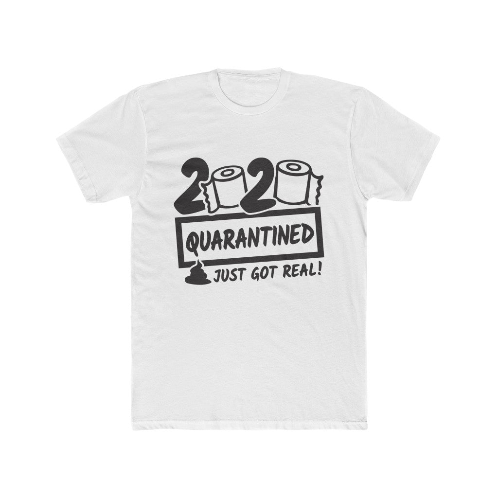 2020 - The TOILET PAPER SHIT JUST GOT REAL - Men's Cotton Crew Tee