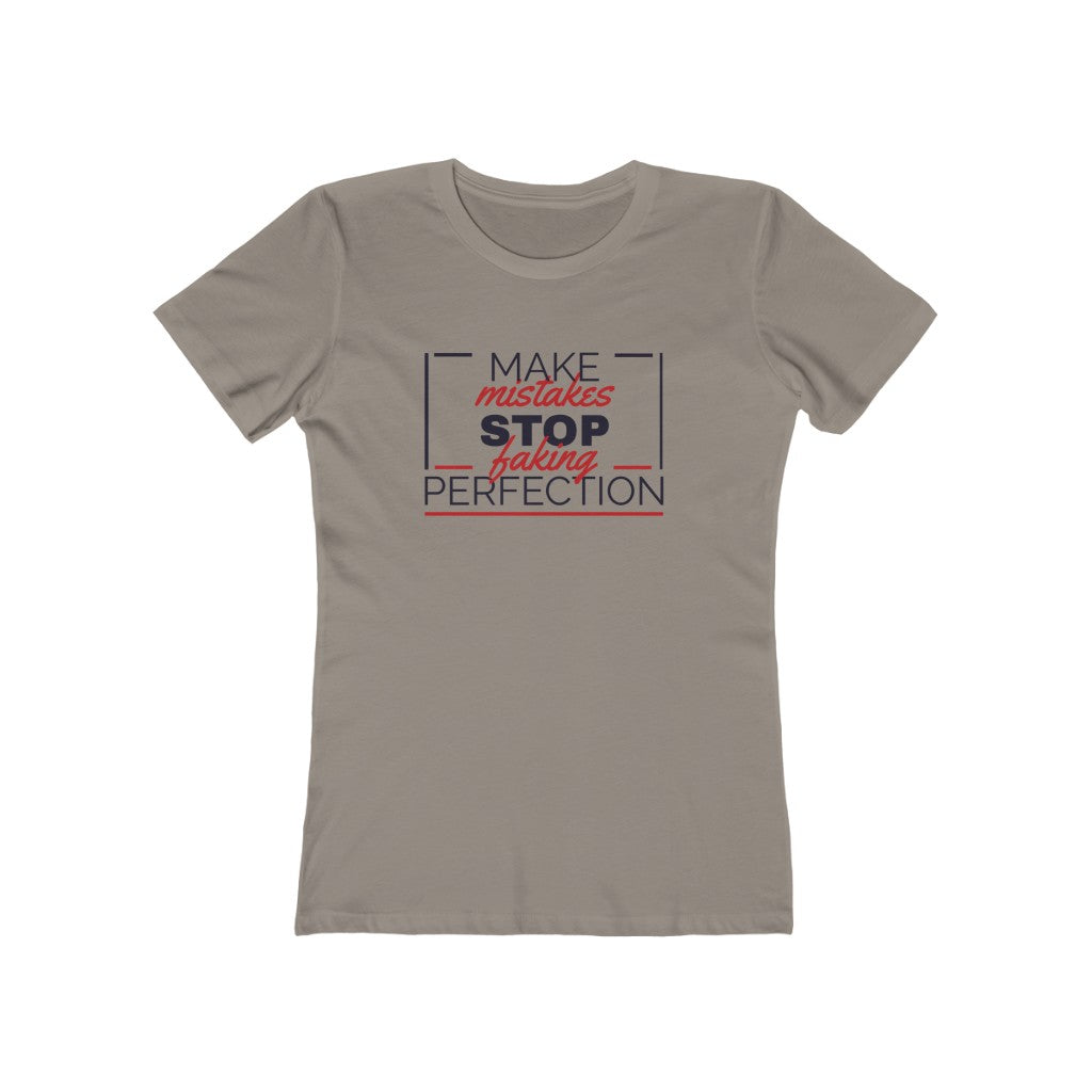Make Mistakes Stop Faking Perfection - Women's The Boyfriend Tee