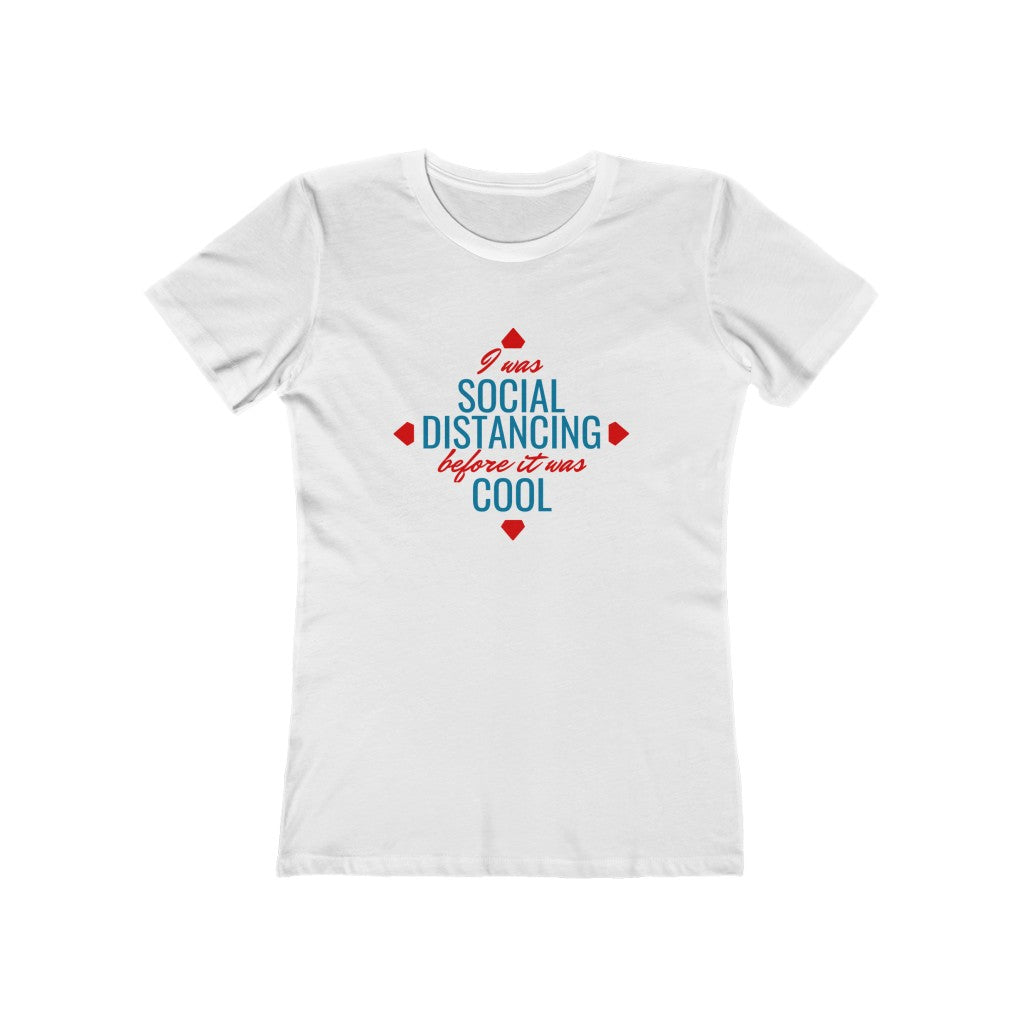 I Was Social Distancing Before It Was Cool - Women's The Boyfriend Tee